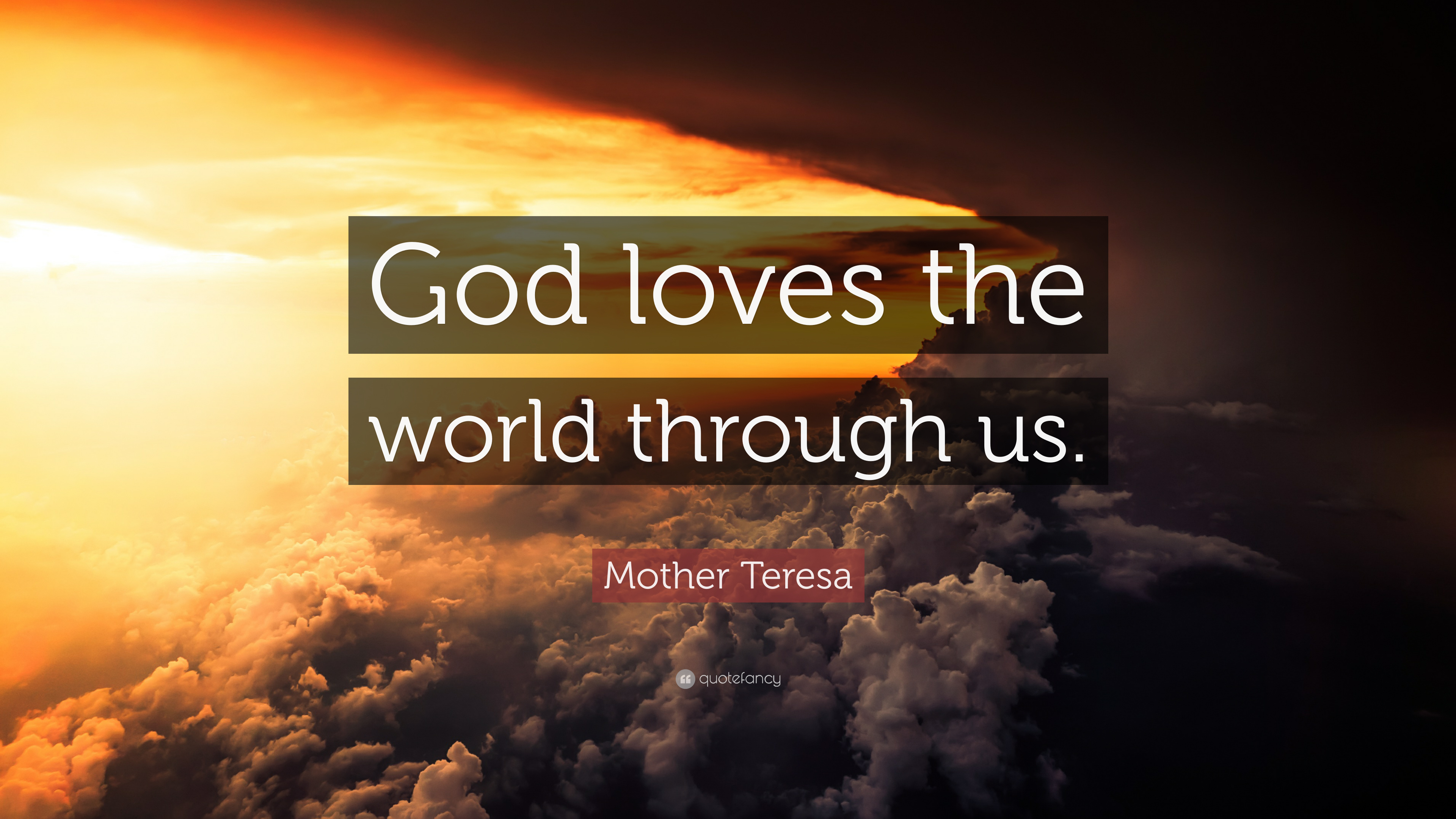 3730232-Mother-Teresa-Quote-God-loves-the-world-through-us
