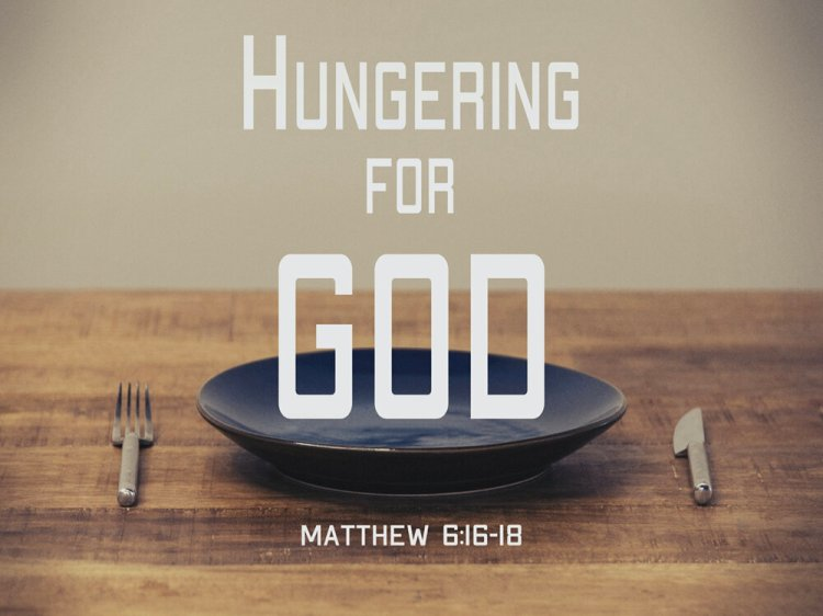 Hungering For God (Matthew 6:16-18) — Saraland Christians